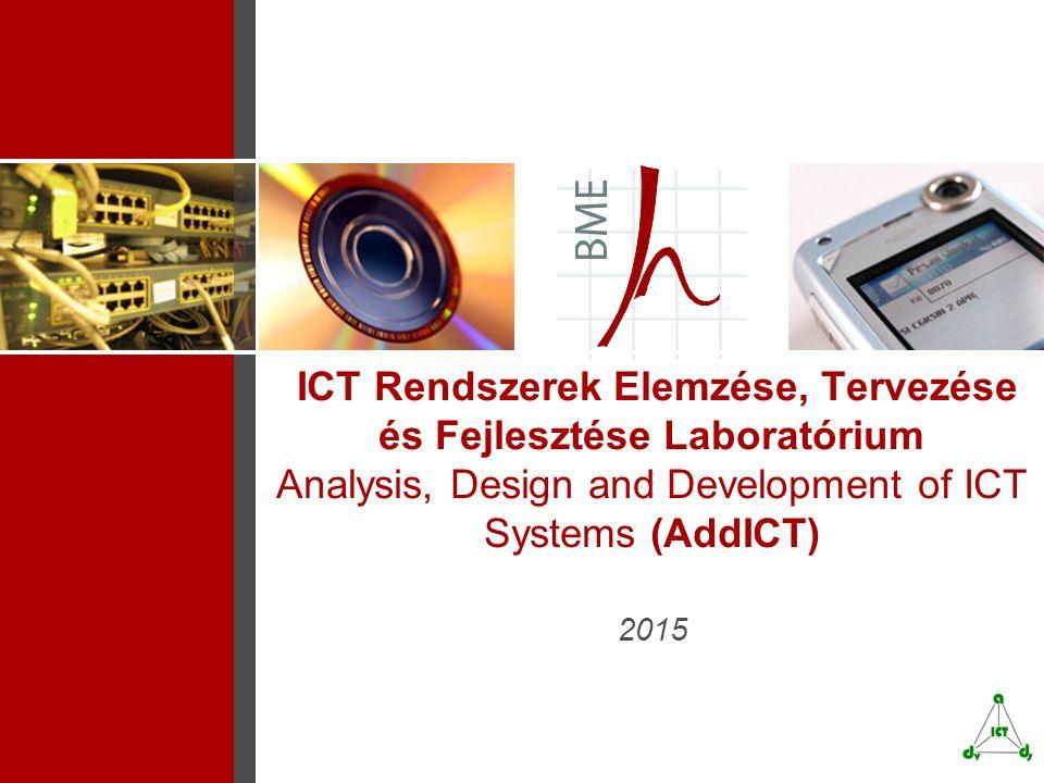 ICT Rendszerek Elemzése, Tervezése és Fejlesztése Laboratórium Analysis, Design and Development of ICT Systems (AddICT) 2015