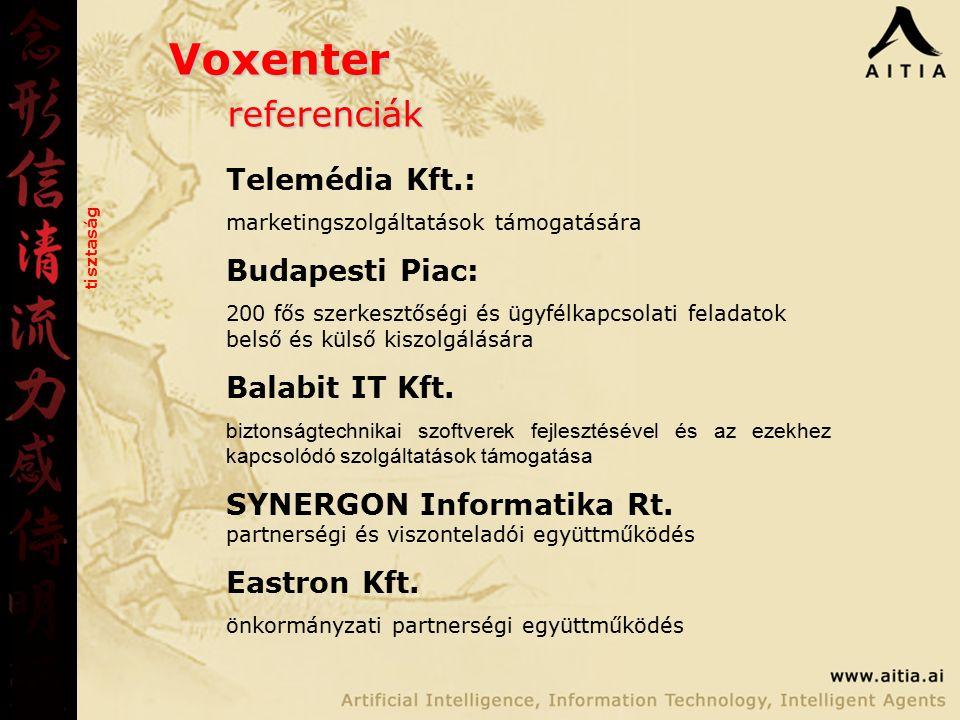 Voxenter referenciák tisztaság Telemédia Kft.: marketingszolgáltatások támogatására Budapesti Piac: 200 fős szerkesztőségi és ügyfélkapcsolati feladatok belső és külső kiszolgálására Balabit IT Kft.
