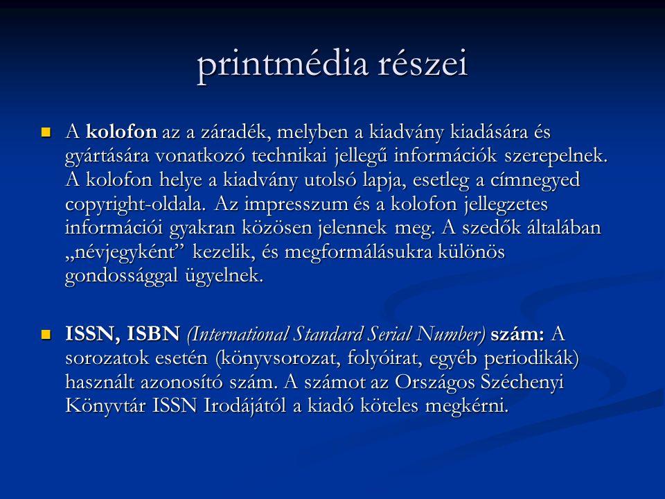 printmédia részei A kolofon az a záradék, melyben a kiadvány kiadására és gyártására vonatkozó technikai jellegű információk szerepelnek.
