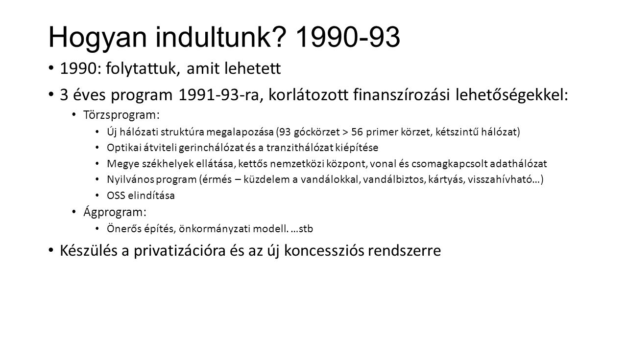 Hogyan indultunk? 1990-93 1990: folytattuk, amit lehetett 3 éves program 1991-93-ra, korlátozott finanszírozási lehetőségekkel: Törzsprogram: Új hálóz