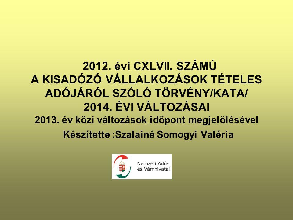 2012. évi CXLVII. SZÁMÚ A KISADÓZÓ VÁLLALKOZÁSOK TÉTELES ADÓJÁRÓL SZÓLÓ TÖRVÉNY/KATA/ 2014.