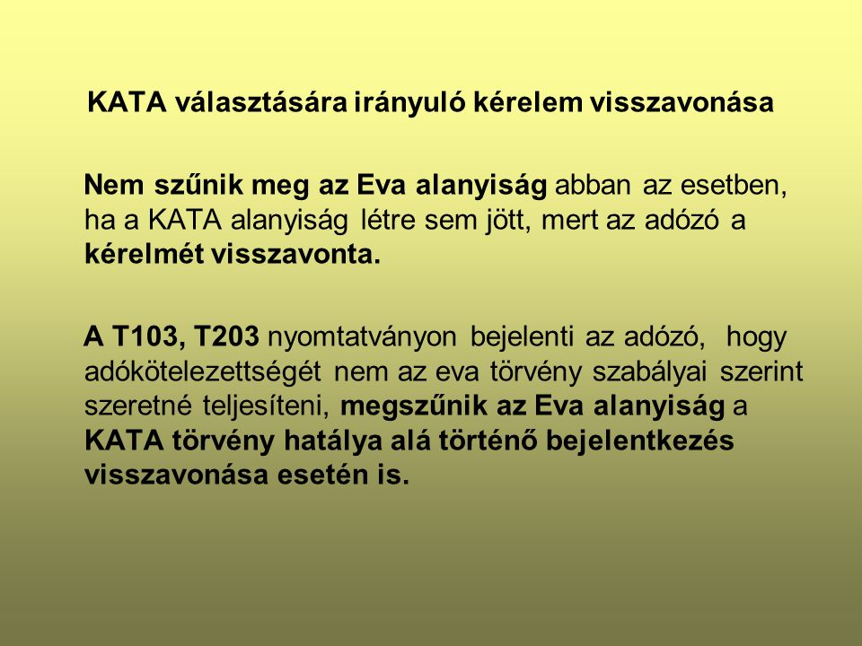 KATA választására irányuló kérelem visszavonása Nem szűnik meg az Eva alanyiság abban az esetben, ha a KATA alanyiság létre sem jött, mert az adózó a kérelmét visszavonta.
