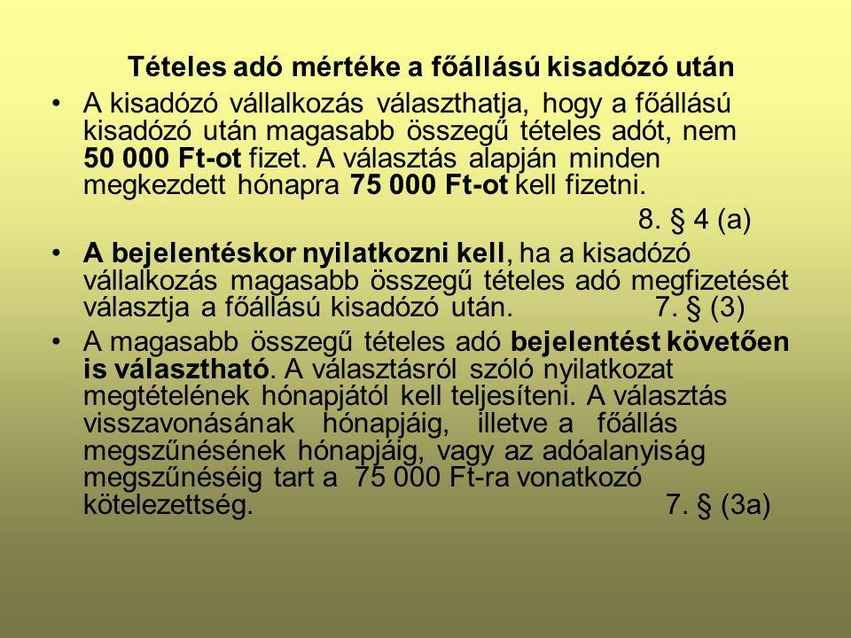 Tételes adó mértéke a főállású kisadózó után A kisadózó vállalkozás választhatja, hogy a főállású kisadózó után magasabb összegű tételes adót, nem 50 000 Ft-ot fizet.