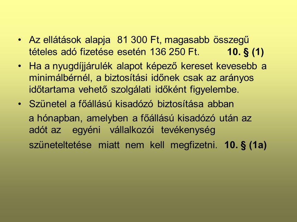 Az ellátások alapja 81 300 Ft, magasabb összegű tételes adó fizetése esetén 136 250 Ft.