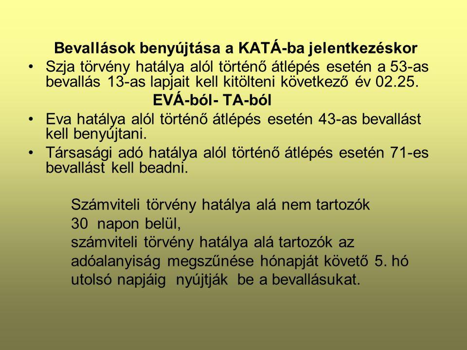 Bevallások benyújtása a KATÁ-ba jelentkezéskor Szja törvény hatálya alól történő átlépés esetén a 53-as bevallás 13-as lapjait kell kitölteni következő év 02.25.