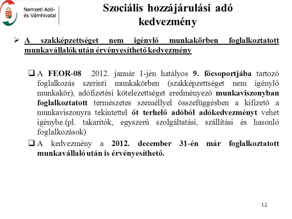 12 Szociális hozzájárulási adó kedvezmény  A szakképzettséget nem igénylő munkakörben foglalkoztatott munkavállalók után érvényesíthető kedvezmény  A FEOR-08 2012.
