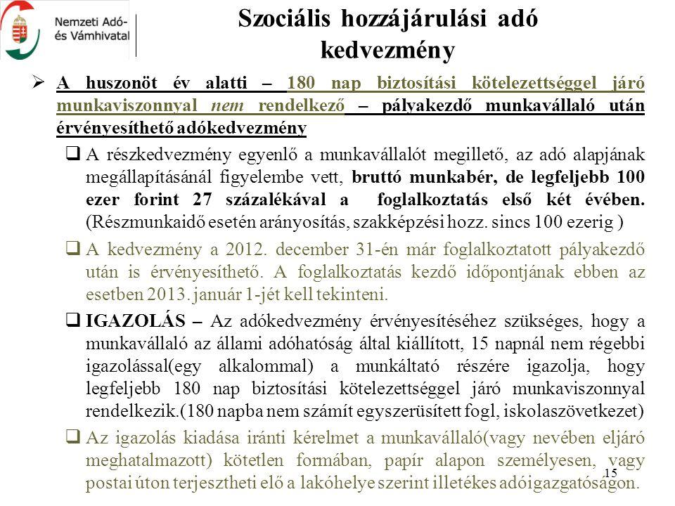 15 Szociális hozzájárulási adó kedvezmény  A huszonöt év alatti – 180 nap biztosítási kötelezettséggel járó munkaviszonnyal nem rendelkező – pályakez