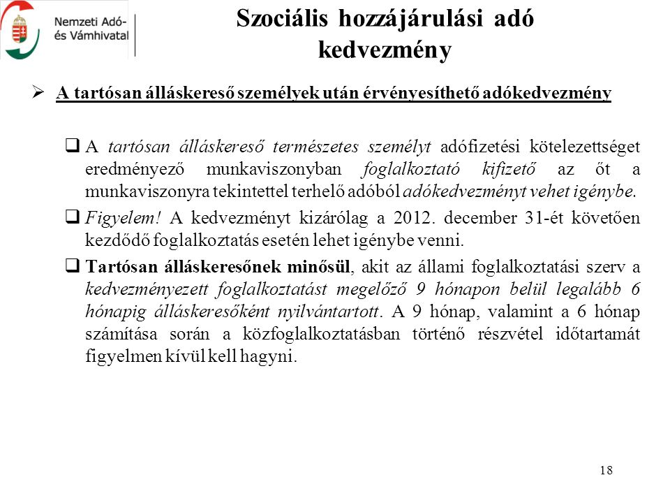 18 Szociális hozzájárulási adó kedvezmény  A tartósan álláskereső személyek után érvényesíthető adókedvezmény  A tartósan álláskereső természetes sz
