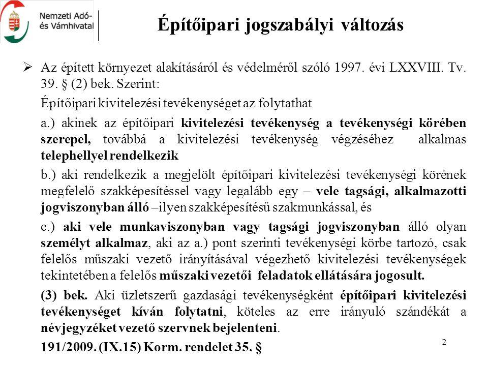 2 Építőipari jogszabályi változás  Az épített környezet alakításáról és védelméről szóló 1997. évi LXXVIII. Tv. 39. § (2) bek. Szerint: Építőipari ki