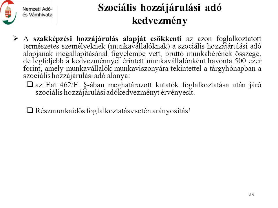 29 Szociális hozzájárulási adó kedvezmény  A szakképzési hozzájárulás alapját csökkenti az azon foglalkoztatott természetes személyeknek (munkavállal