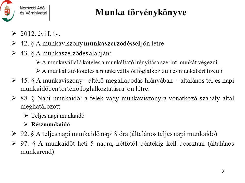 3 Munka törvénykönyve  2012. évi I. tv.  42. § A munkaviszony munkaszerződéssel jön létre  43. § A munkaszerződés alapján:  A munkavállaló köteles