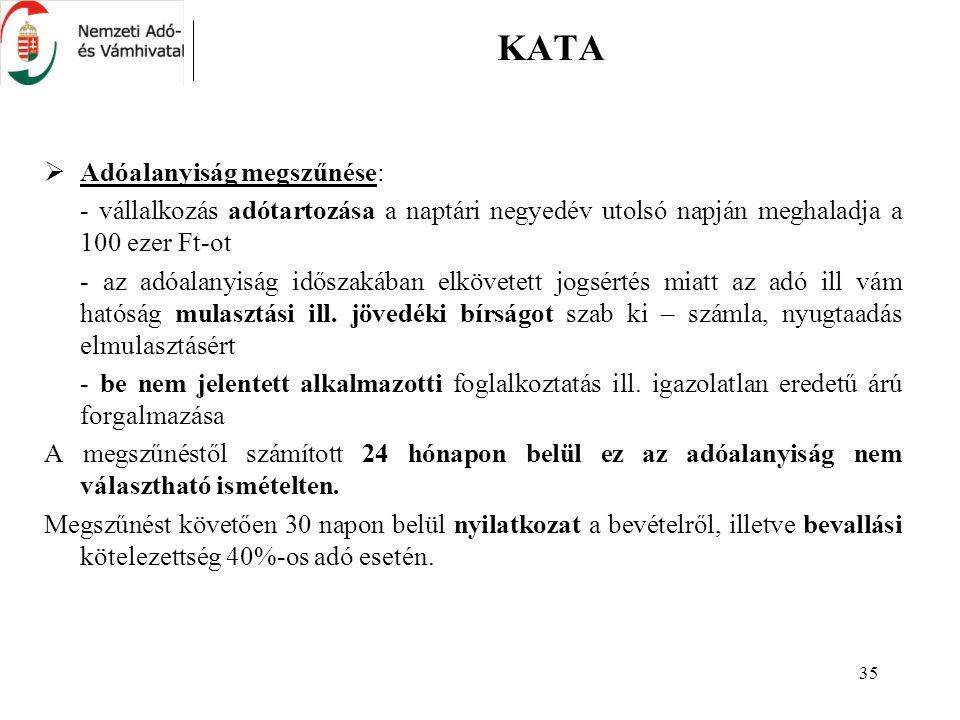 35 KATA  Adóalanyiság megszűnése: - vállalkozás adótartozása a naptári negyedév utolsó napján meghaladja a 100 ezer Ft-ot - az adóalanyiság időszakáb
