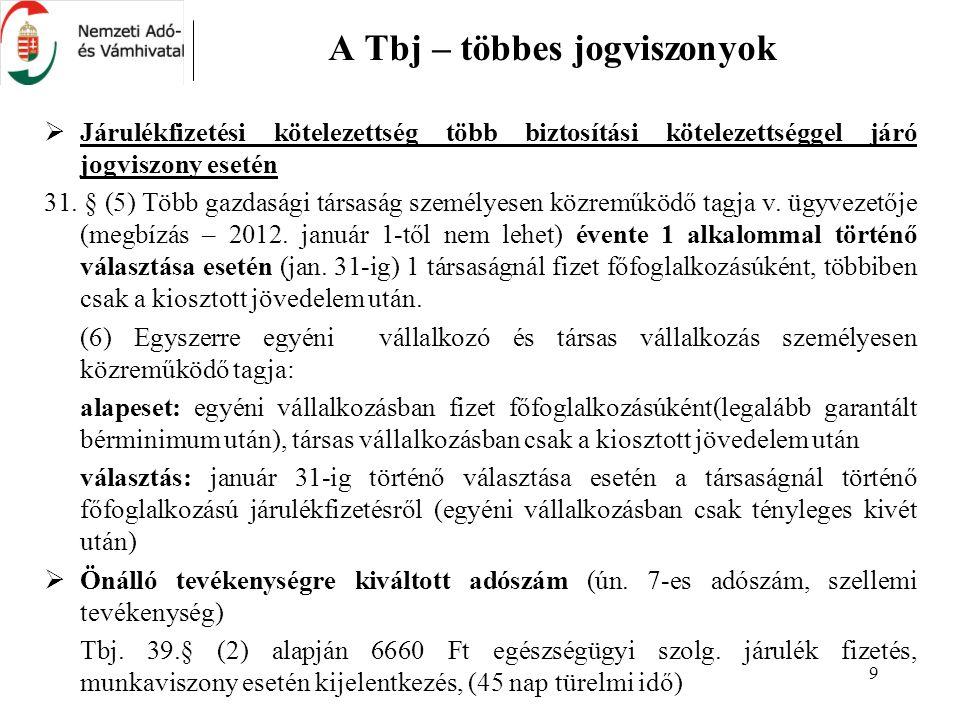 9 A Tbj – többes jogviszonyok  Járulékfizetési kötelezettség több biztosítási kötelezettséggel járó jogviszony esetén 31. § (5) Több gazdasági társas