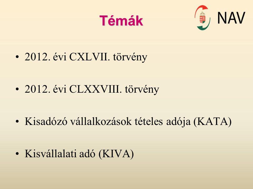 Témák 2012. évi CXLVII. törvény 2012. évi CLXXVIII. törvény Kisadózó vállalkozások tételes adója (KATA) Kisvállalati adó (KIVA)