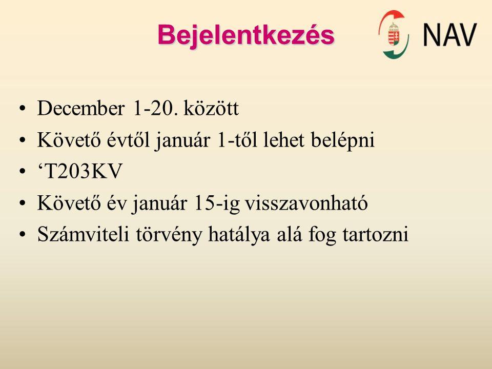 Bejelentkezés December 1-20. között Követő évtől január 1-től lehet belépni 'T203KV Követő év január 15-ig visszavonható Számviteli törvény hatálya al