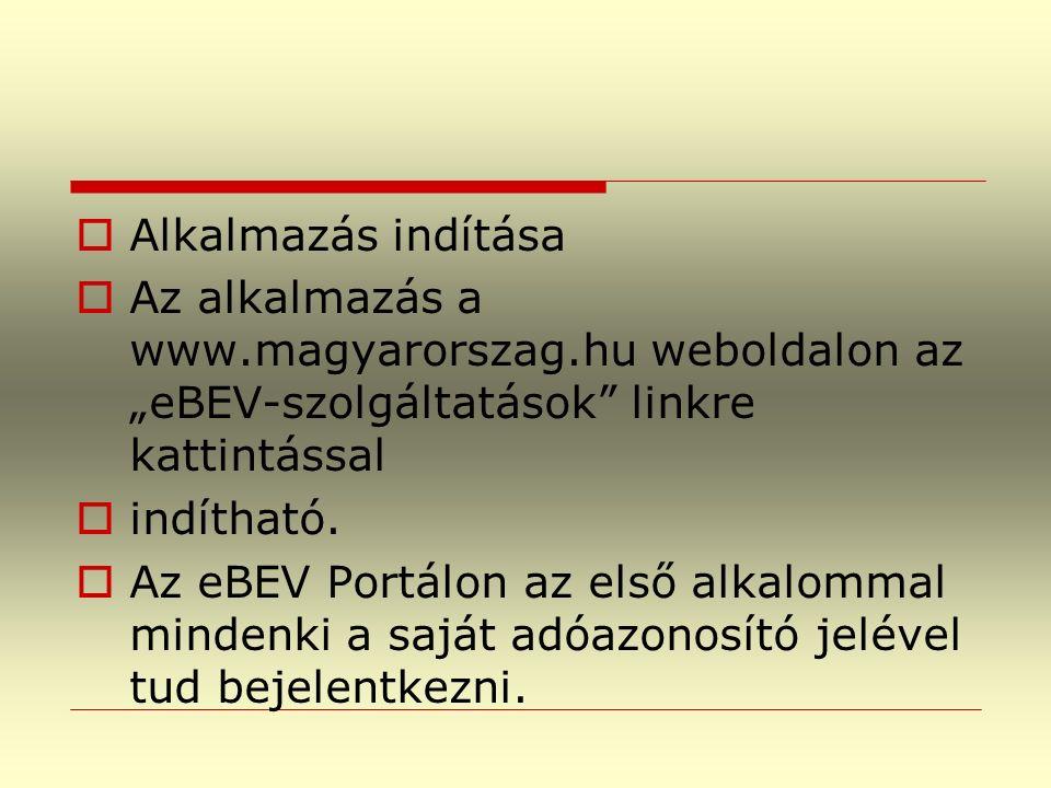 """ Alkalmazás indítása  Az alkalmazás a www.magyarorszag.hu weboldalon az """"eBEV-szolgáltatások linkre kattintással  indítható."""