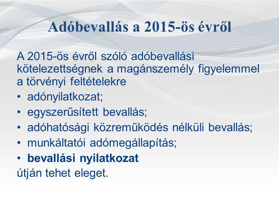 Adóbevallás a 2015-ös évről A 2015-ös évről szóló adóbevallási kötelezettségnek a magánszemély figyelemmel a törvényi feltételekre adónyilatkozat; egyszerűsített bevallás; adóhatósági közreműködés nélküli bevallás; munkáltatói adómegállapítás; bevallási nyilatkozat útján tehet eleget.