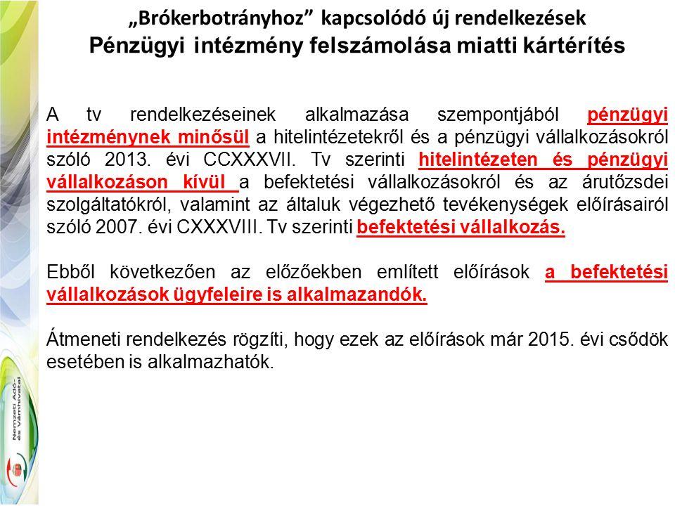 """""""Brókerbotrányhoz kapcsolódó új rendelkezések Pénzügyi intézmény felszámolása miatti kártérítés A tv rendelkezéseinek alkalmazása szempontjából pénzügyi intézménynek minősül a hitelintézetekről és a pénzügyi vállalkozásokról szóló 2013."""