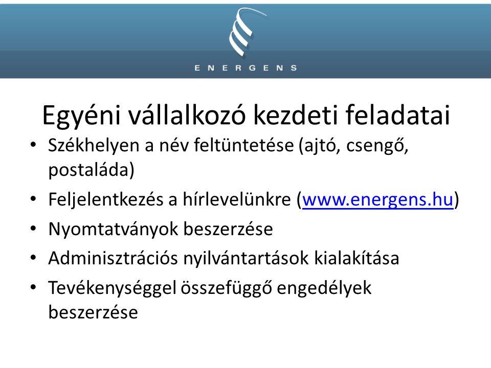 Egyéni vállalkozó kezdeti feladatai Székhelyen a név feltüntetése (ajtó, csengő, postaláda) Feljelentkezés a hírlevelünkre (www.energens.hu)www.energens.hu Nyomtatványok beszerzése Adminisztrációs nyilvántartások kialakítása Tevékenységgel összefüggő engedélyek beszerzése