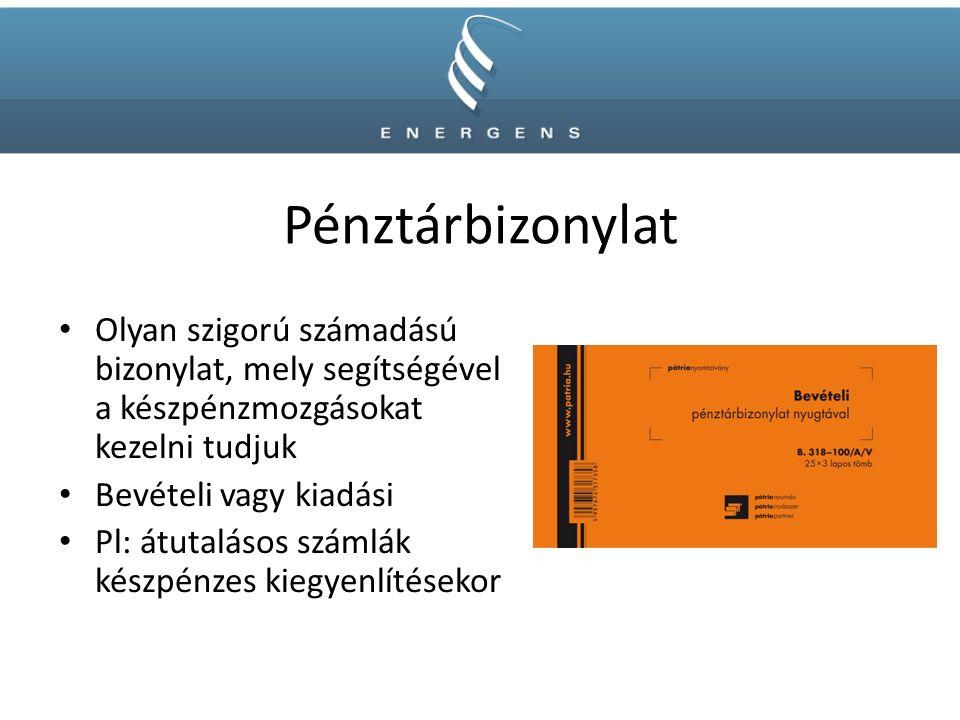 Pénztárbizonylat Olyan szigorú számadású bizonylat, mely segítségével a készpénzmozgásokat kezelni tudjuk Bevételi vagy kiadási Pl: átutalásos számlák készpénzes kiegyenlítésekor