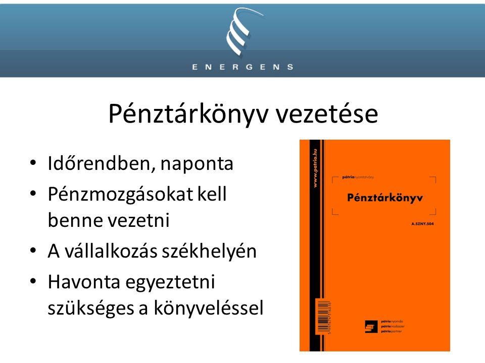 Pénztárkönyv vezetése Időrendben, naponta Pénzmozgásokat kell benne vezetni A vállalkozás székhelyén Havonta egyeztetni szükséges a könyveléssel