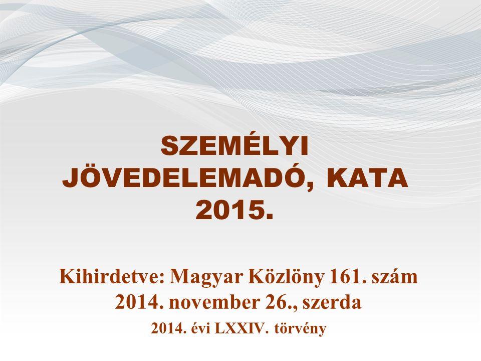 SZEMÉLYI JÖVEDELEMADÓ, KATA 2015. Kihirdetve: Magyar Közlöny 161.