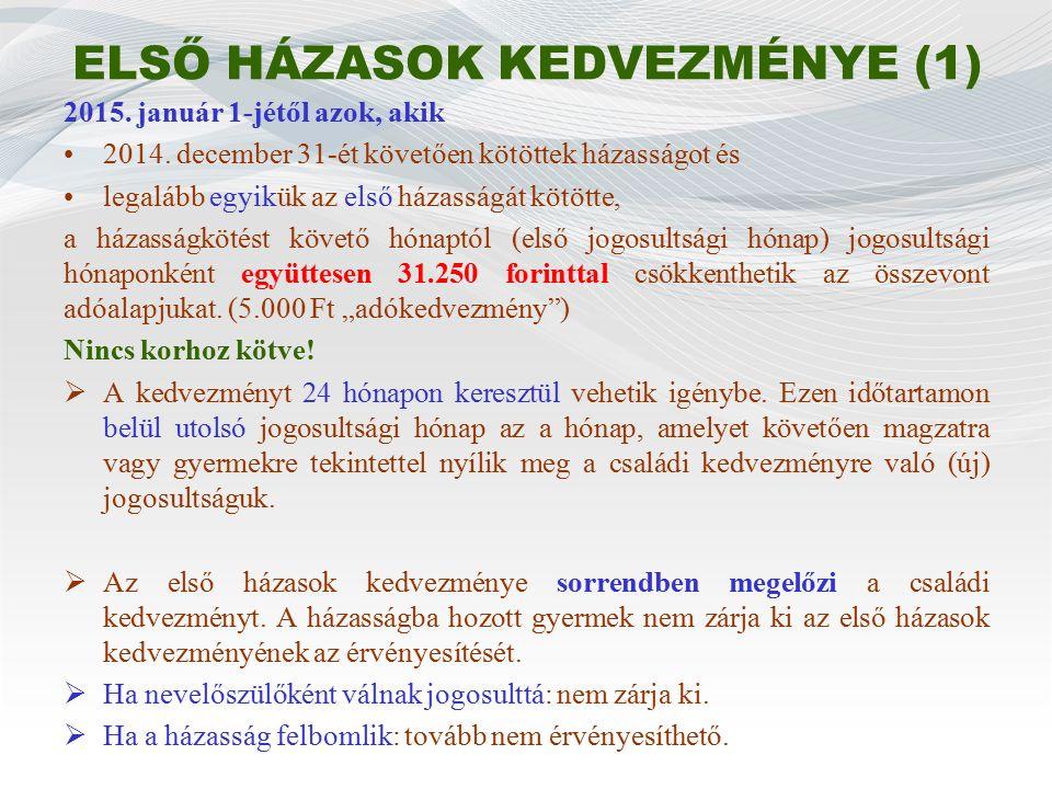 ELSŐ HÁZASOK KEDVEZMÉNYE (1) 2015. január 1-jétől azok, akik 2014.