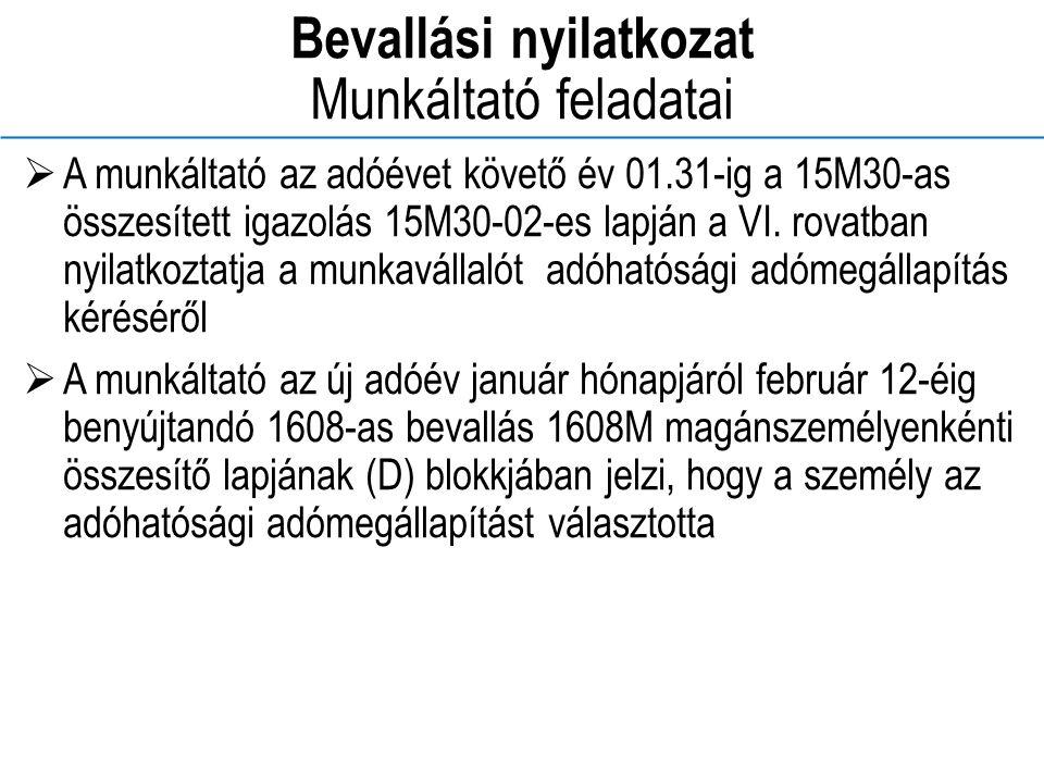Bevallási nyilatkozat Munkáltató feladatai  A munkáltató az adóévet követő év 01.31-ig a 15M30-as összesített igazolás 15M30-02-es lapján a VI.