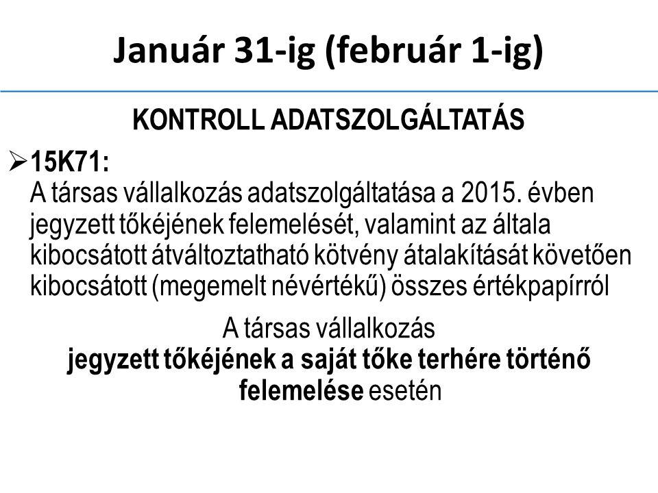 Január 31-ig (február 1-ig) KONTROLL ADATSZOLGÁLTATÁS  15K71: A társas vállalkozás adatszolgáltatása a 2015.