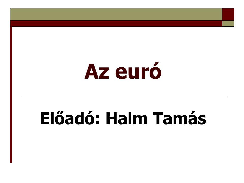 Az euró Előadó: Halm Tamás