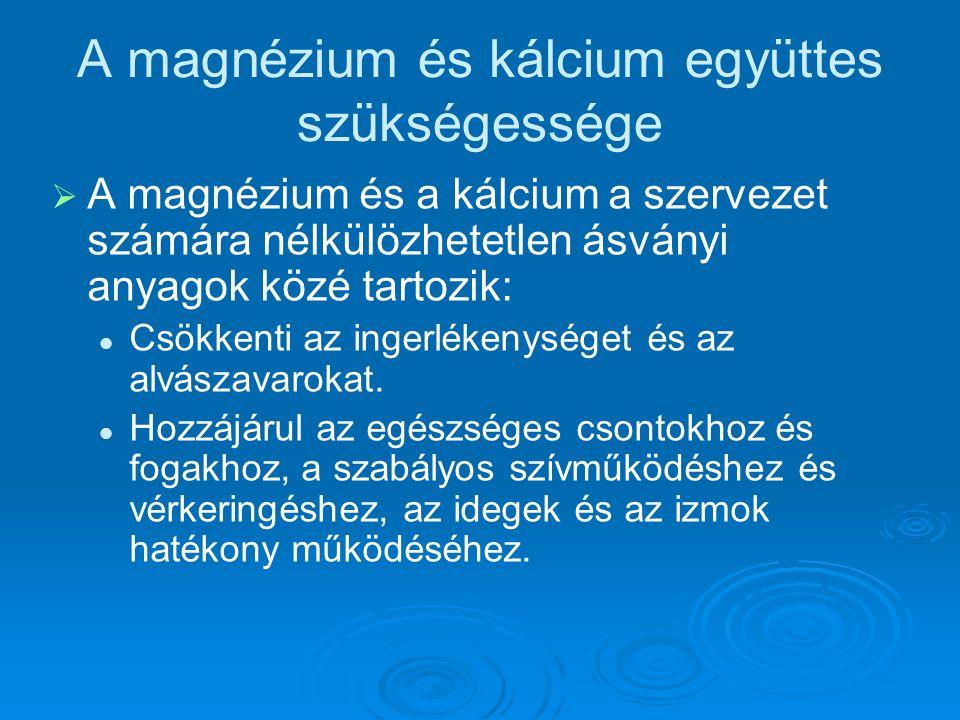 A magnézium és kálcium együttes szükségessége   A magnézium és a kálcium a szervezet számára nélkülözhetetlen ásványi anyagok közé tartozik: Csökkenti az ingerlékenységet és az alvászavarokat.