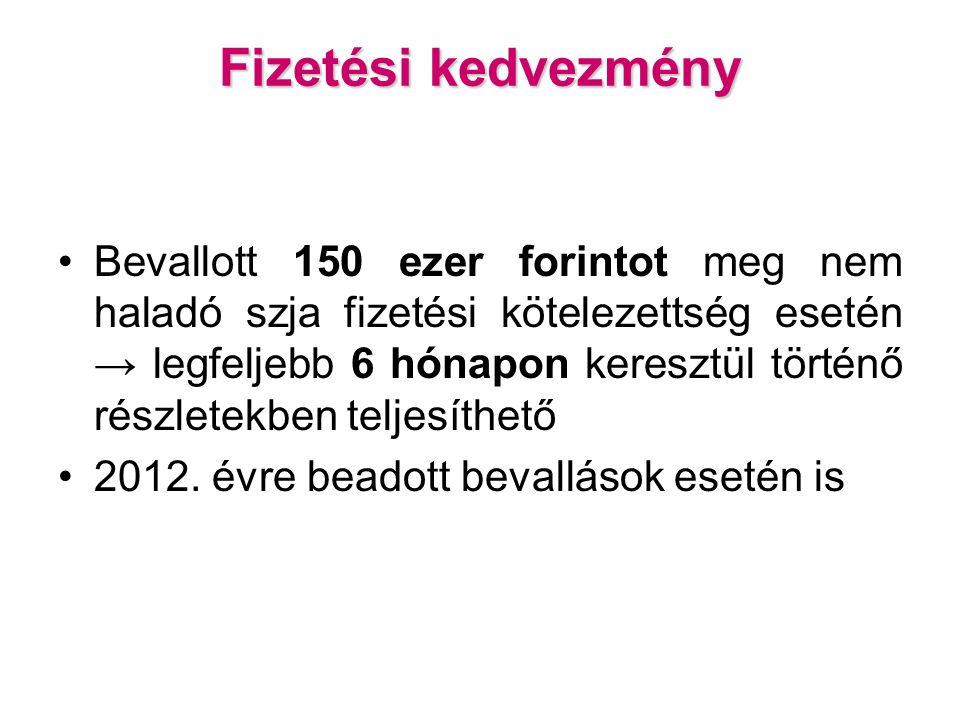 Fizetési kedvezmény Bevallott 150 ezer forintot meg nem haladó szja fizetési kötelezettség esetén → legfeljebb 6 hónapon keresztül történő részletekben teljesíthető 2012.