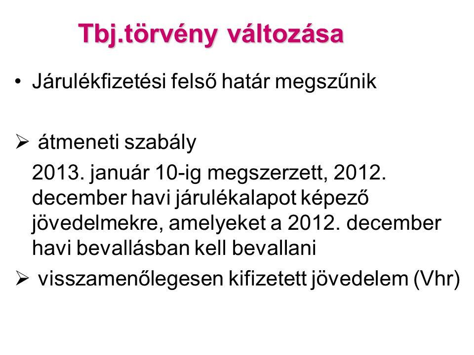 Tbj.törvény változása Járulékfizetési felső határ megszűnik  átmeneti szabály 2013.
