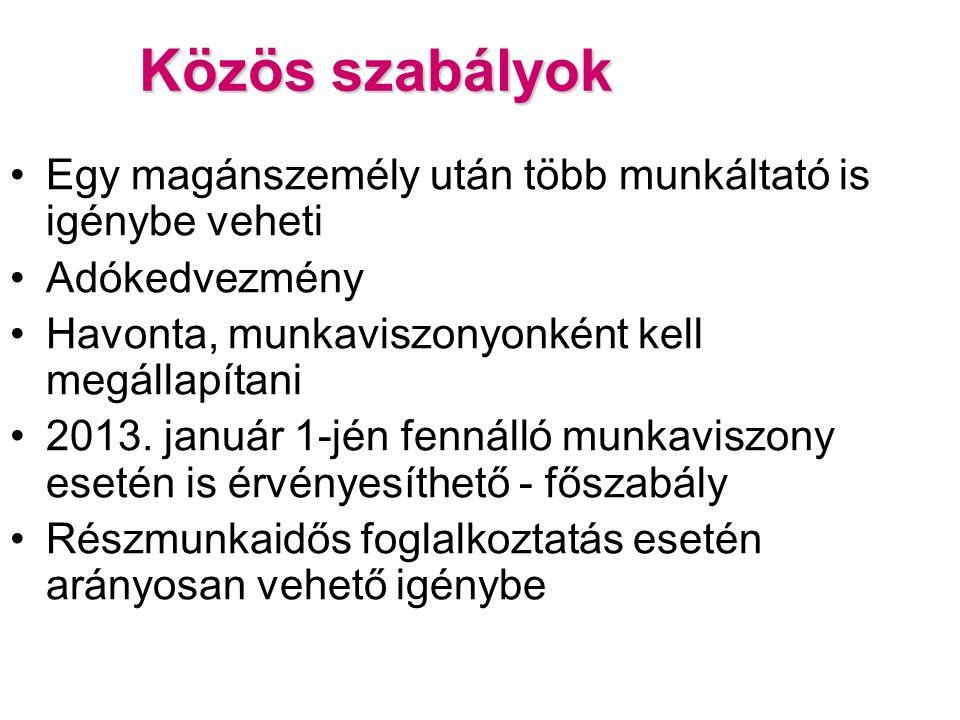 Közös szabályok Egy magánszemély után több munkáltató is igénybe veheti Adókedvezmény Havonta, munkaviszonyonként kell megállapítani 2013.