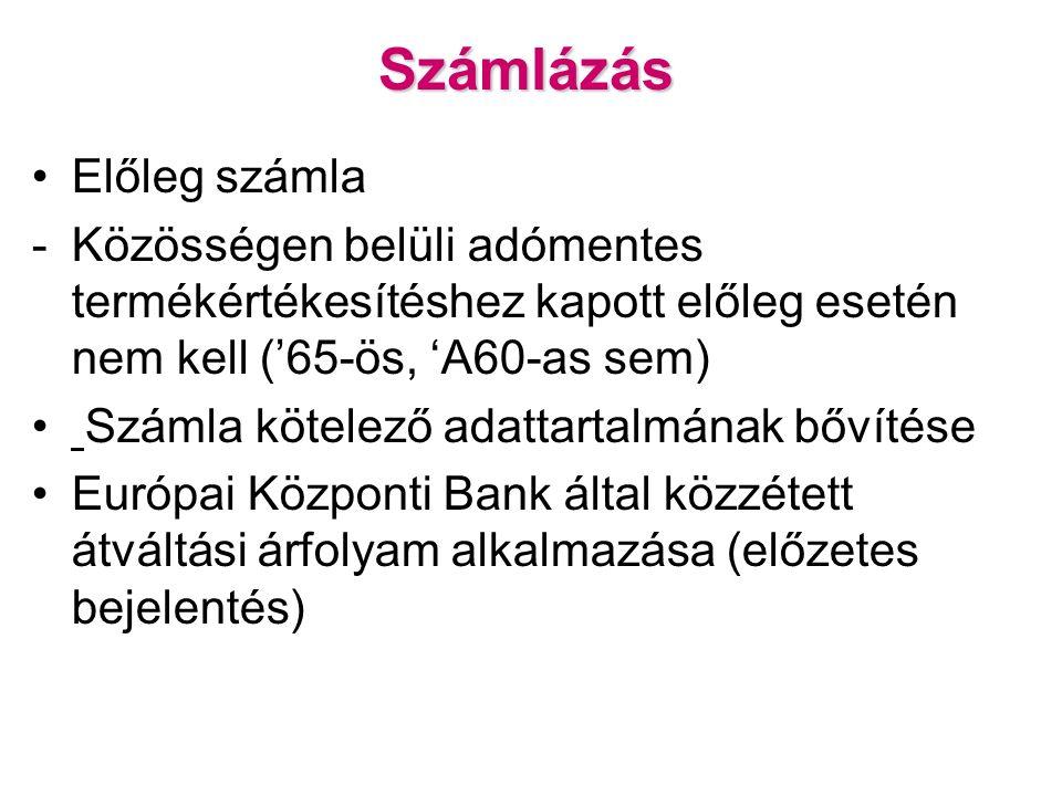 Számlázás Előleg számla -Közösségen belüli adómentes termékértékesítéshez kapott előleg esetén nem kell ('65-ös, 'A60-as sem) Számla kötelező adattartalmának bővítése Európai Központi Bank által közzétett átváltási árfolyam alkalmazása (előzetes bejelentés)