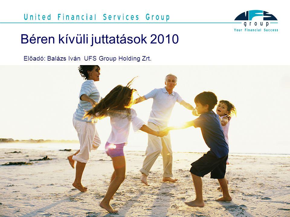 Béren kívüli juttatások 2010 Előadó: Balázs Iván UFS Group Holding Zrt.