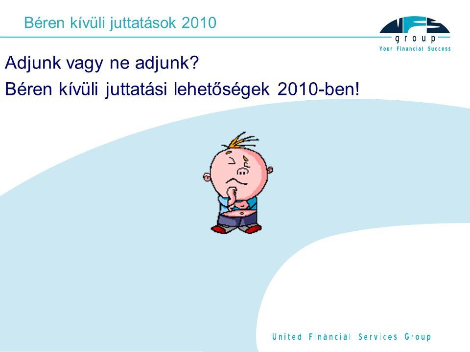 Adjunk vagy ne adjunk Béren kívüli juttatási lehetőségek 2010-ben! Béren kívüli juttatások 2010