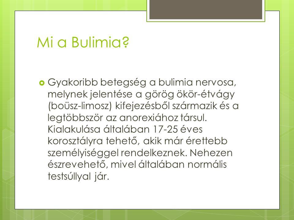 Mi a Bulimia?  Gyakoribb betegség a bulimia nervosa, melynek jelentése a görög ökör-étvágy (boüsz-limosz) kifejezésből származik és a legtöbbször az