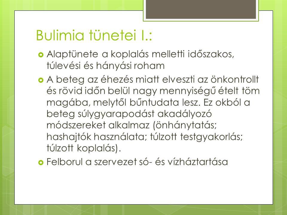 Bulimia tünetei I.:  Alaptünete a koplalás melletti időszakos, túlevési és hányási roham  A beteg az éhezés miatt elveszti az önkontrollt és rövid időn belül nagy mennyiségű ételt töm magába, melytől bűntudata lesz.