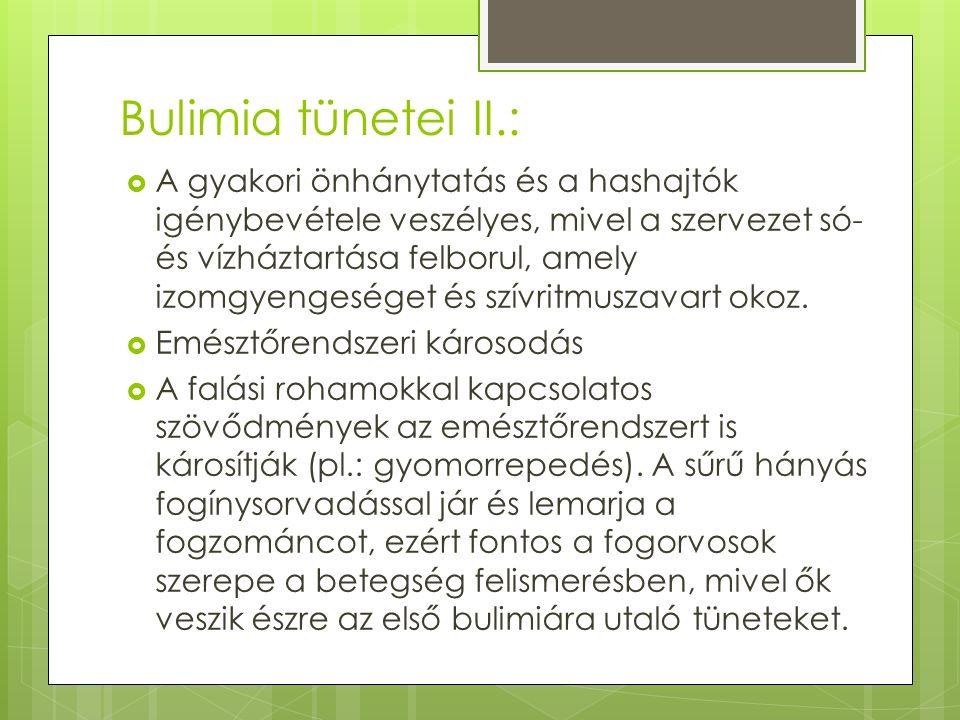 Bulimia tünetei II.:  A gyakori önhánytatás és a hashajtók igénybevétele veszélyes, mivel a szervezet só- és vízháztartása felborul, amely izomgyengeséget és szívritmuszavart okoz.