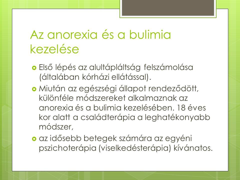 Az anorexia és a bulimia kezelése  Első lépés az alultápláltság felszámolása (általában kórházi ellátással).  Miután az egészségi állapot rendeződöt