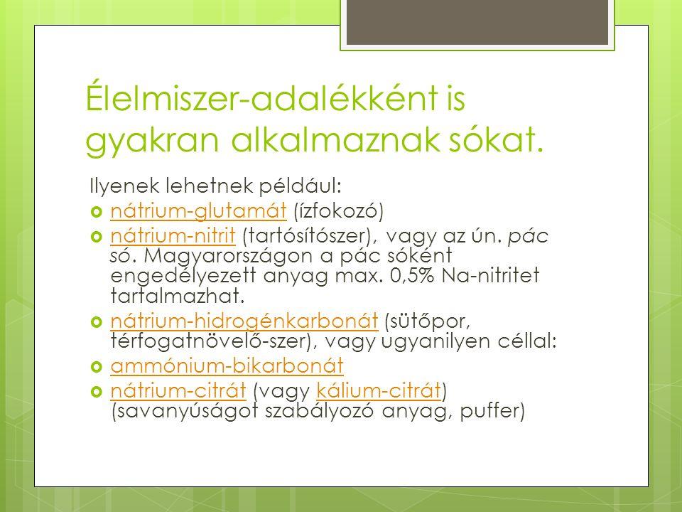 Élelmiszer-adalékként is gyakran alkalmaznak sókat. Ilyenek lehetnek például:  nátrium-glutamát (ízfokozó) nátrium-glutamát  nátrium-nitrit (tartósí