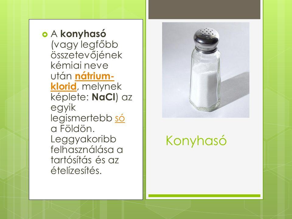  A konyhasó (vagy legfőbb összetevőjének kémiai neve után nátrium- klorid, melynek képlete: NaCl ) az egyik legismertebb só a Földön.