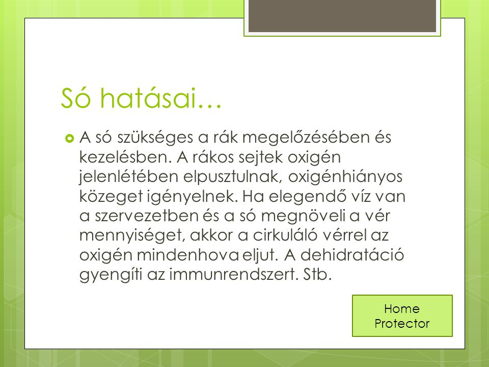 Só hatásai…  A só szükséges a rák megelőzésében és kezelésben.