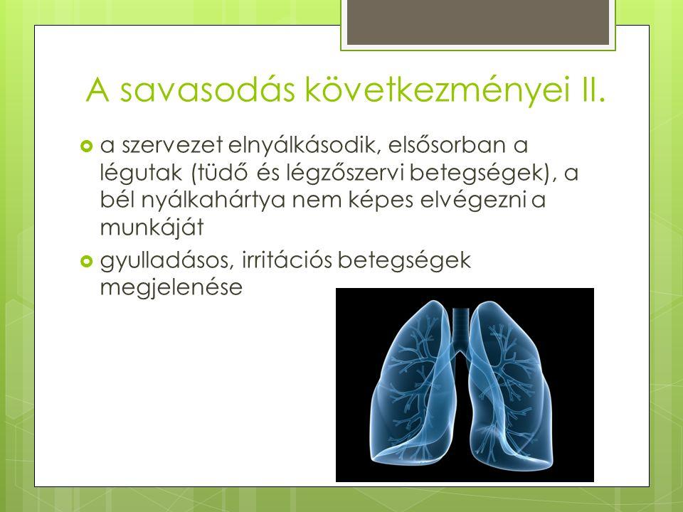 A savasodás következményei II.  a szervezet elnyálkásodik, elsősorban a légutak (tüdő és légzőszervi betegségek), a bél nyálkahártya nem képes elvége