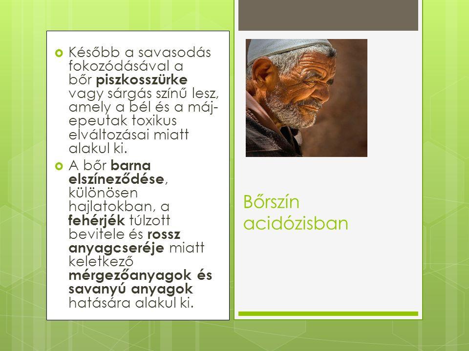  Később a savasodás fokozódásával a bőr piszkosszürke vagy sárgás színű lesz, amely a bél és a máj- epeutak toxikus elváltozásai miatt alakul ki.  A