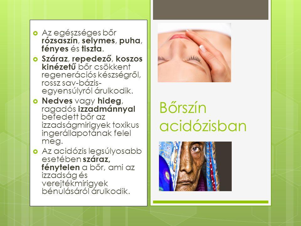  Az egészséges bőr rózsaszín, selymes, puha, fényes és tiszta.  Száraz, repedező, koszos kinézetű bőr csökkent regenerációs készségről, rossz sav-bá