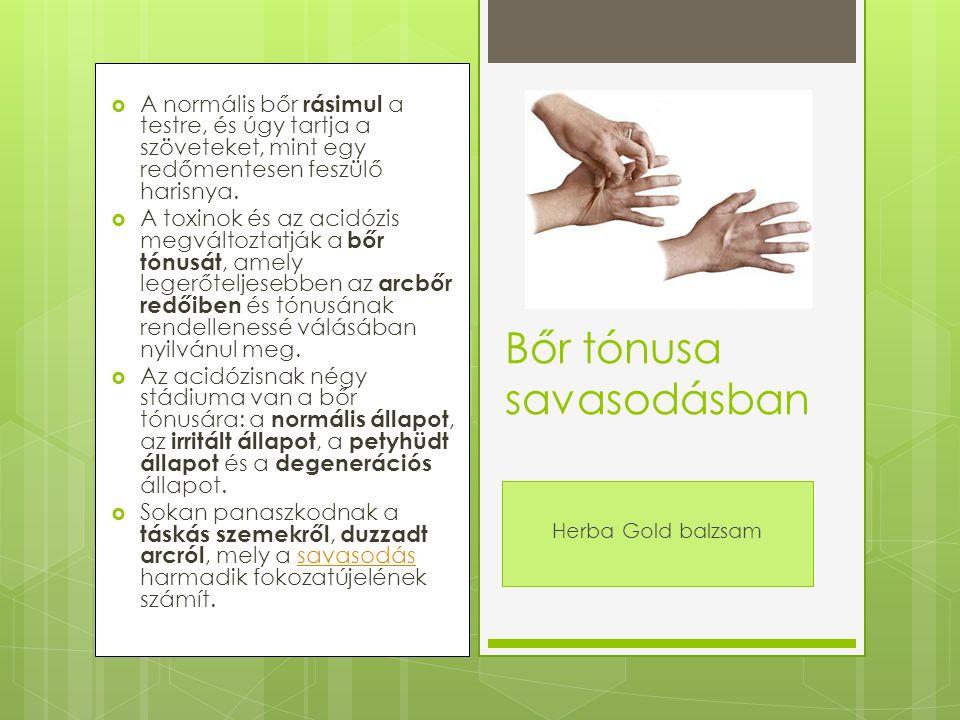  A normális bőr rásimul a testre, és úgy tartja a szöveteket, mint egy redőmentesen feszülő harisnya.  A toxinok és az acidózis megváltoztatják a bő