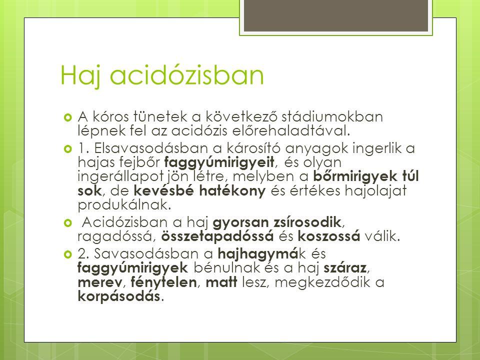 Haj acidózisban  A kóros tünetek a következő stádiumokban lépnek fel az acidózis előrehaladtával.  1. Elsavasodásban a károsító anyagok ingerlik a h