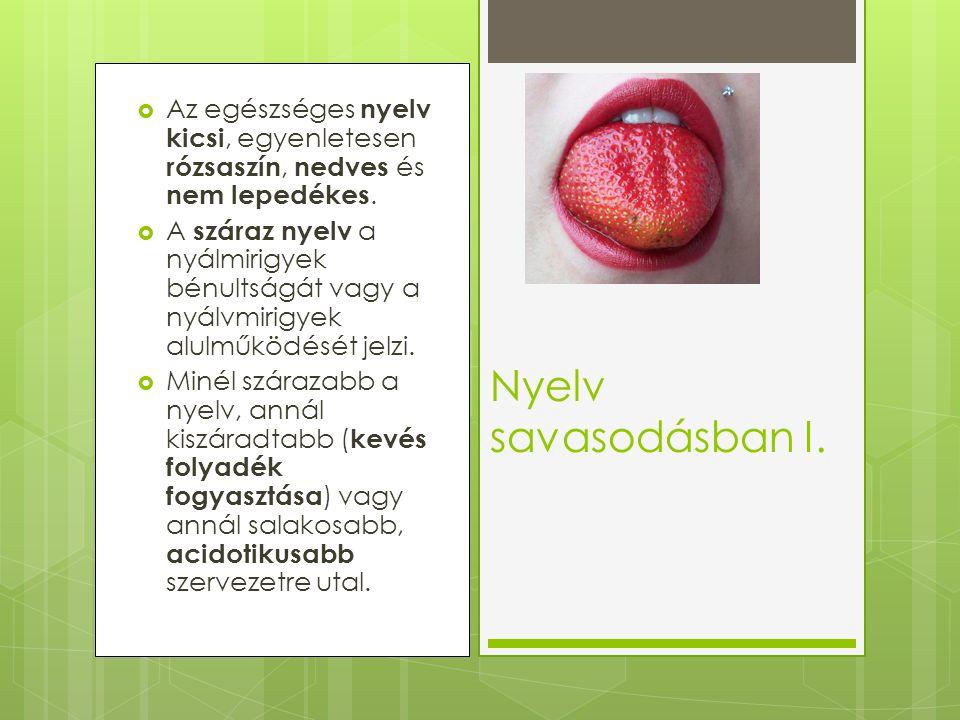  Az egészséges nyelv kicsi, egyenletesen rózsaszín, nedves és nem lepedékes.  A száraz nyelv a nyálmirigyek bénultságát vagy a nyálvmirigyek alulműk
